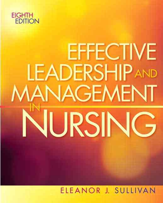 Effective Leadership and Management in Nursing By Sullivan, Eleanor J.